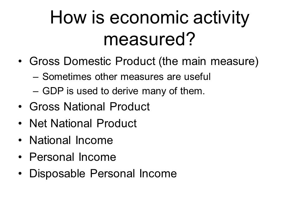 How is economic activity measured