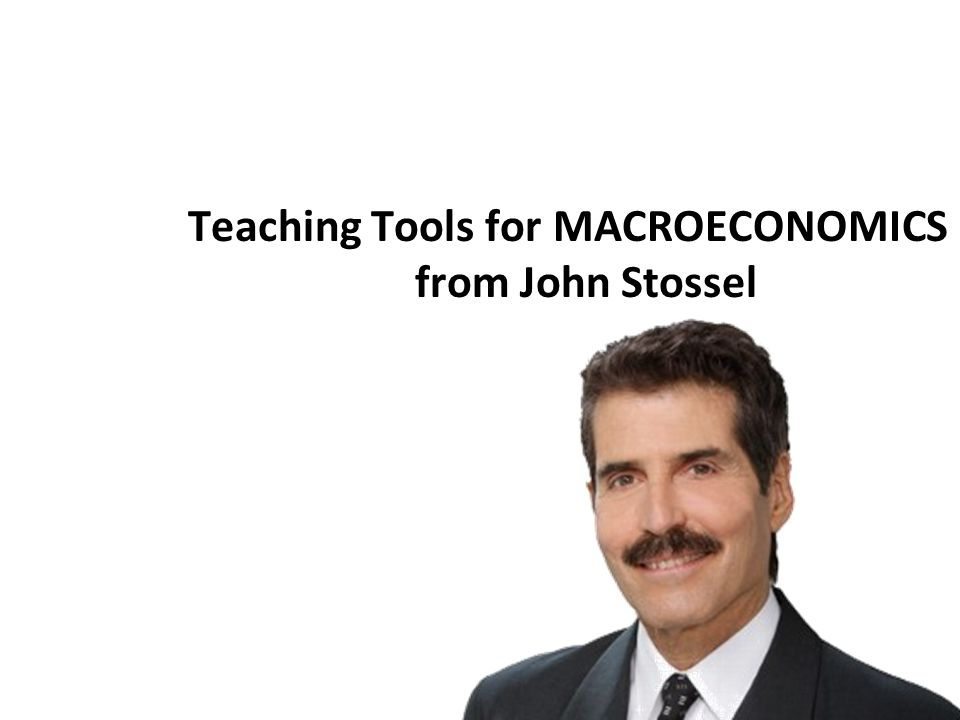 Teaching Tools for MACROECONOMICS from John Stossel
