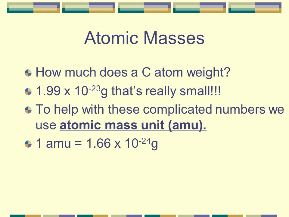 Atomic Masses How much does a C atom weight