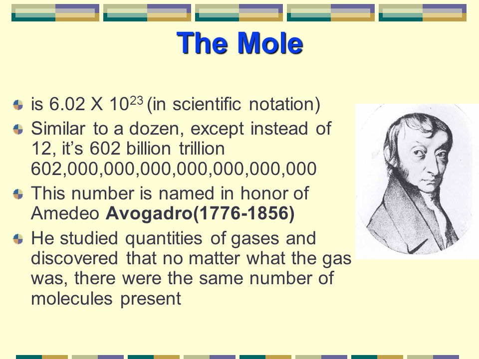 The Mole is 6.02 X 1023 (in scientific notation)
