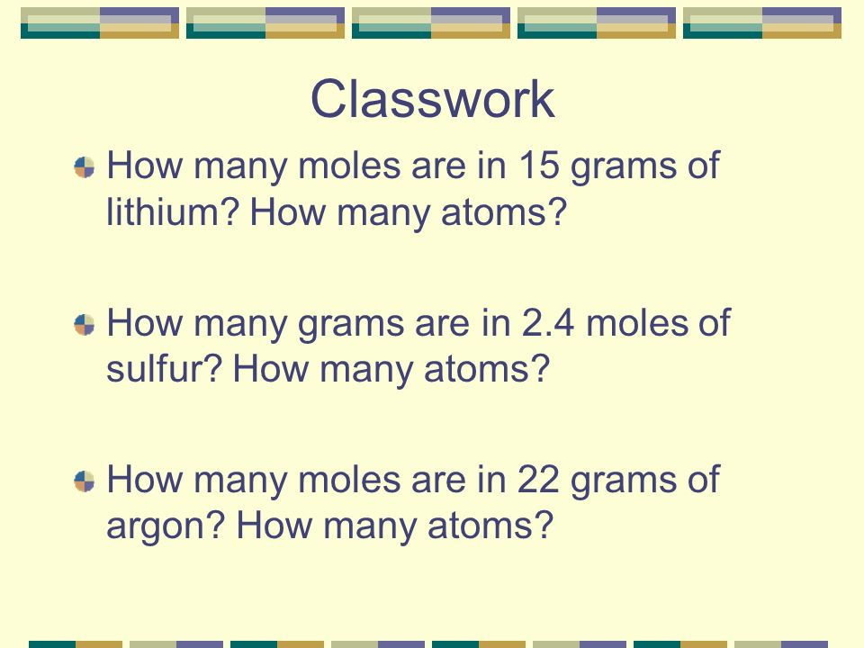 Classwork How many moles are in 15 grams of lithium How many atoms