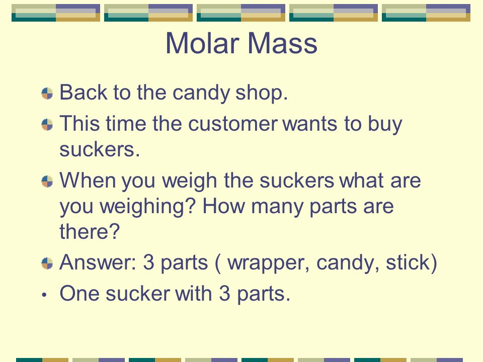 Molar Mass Back to the candy shop.