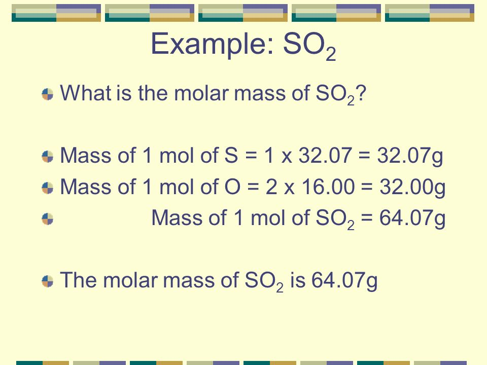 Example: SO2 What is the molar mass of SO2