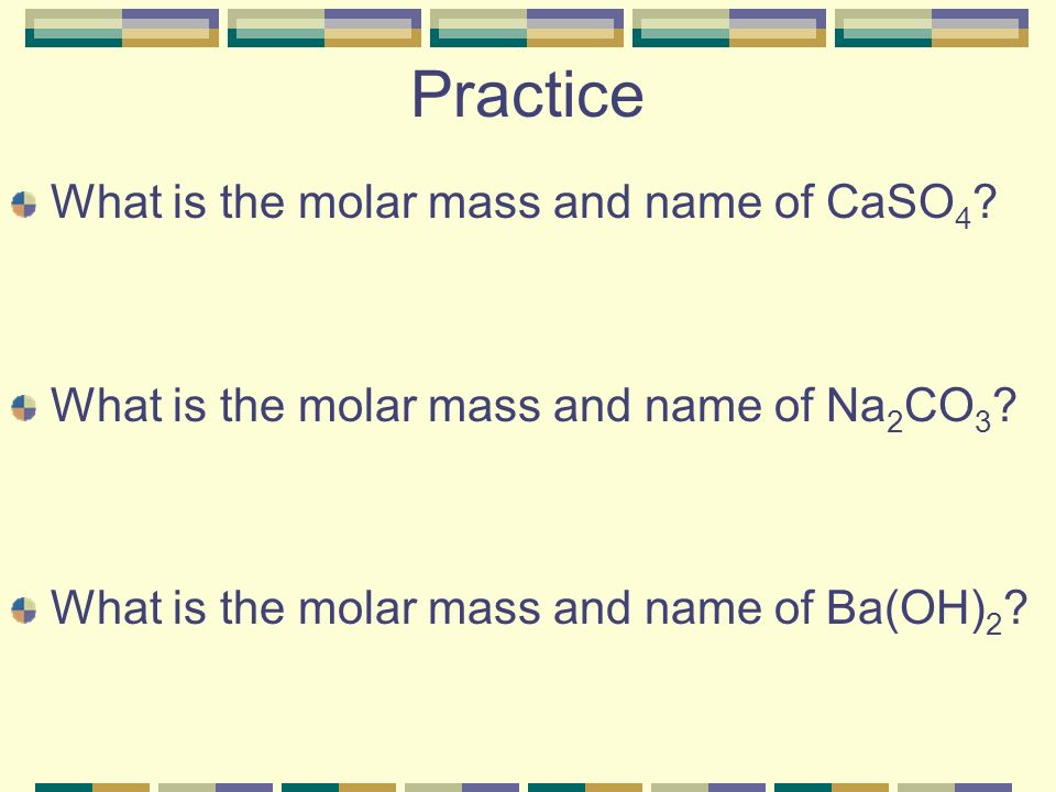 Practice What is the molar mass and name of CaSO4