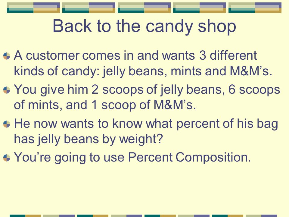 Back to the candy shop A customer comes in and wants 3 different kinds of candy: jelly beans, mints and M&M's.