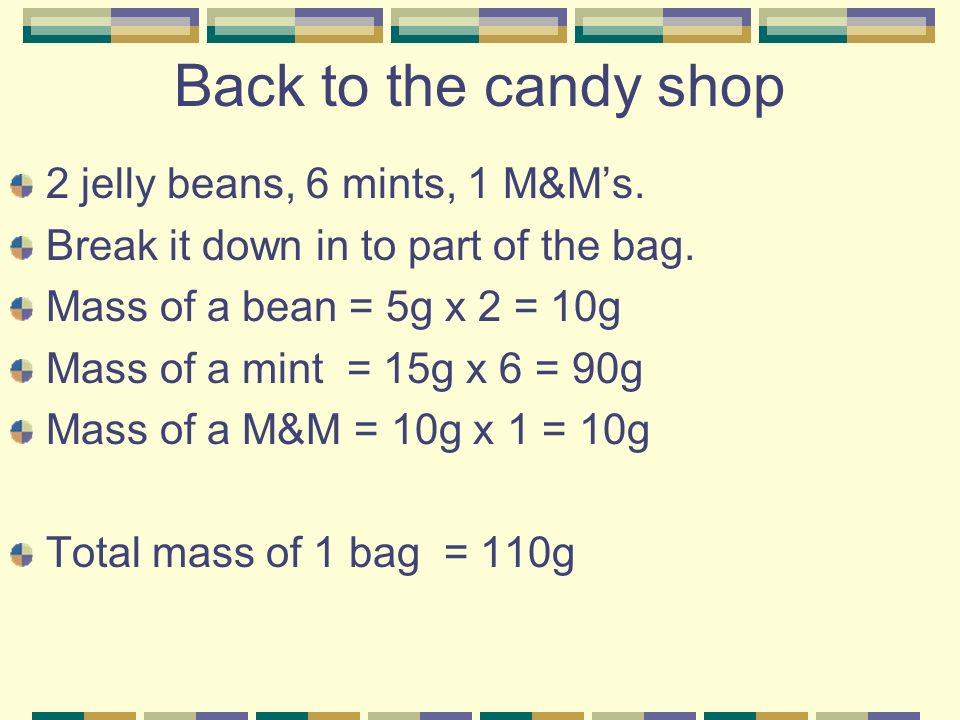 Back to the candy shop 2 jelly beans, 6 mints, 1 M&M's.