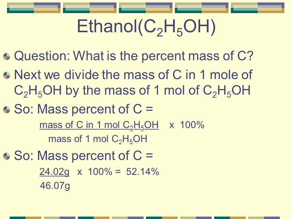 Ethanol(C2H5OH) Question: What is the percent mass of C