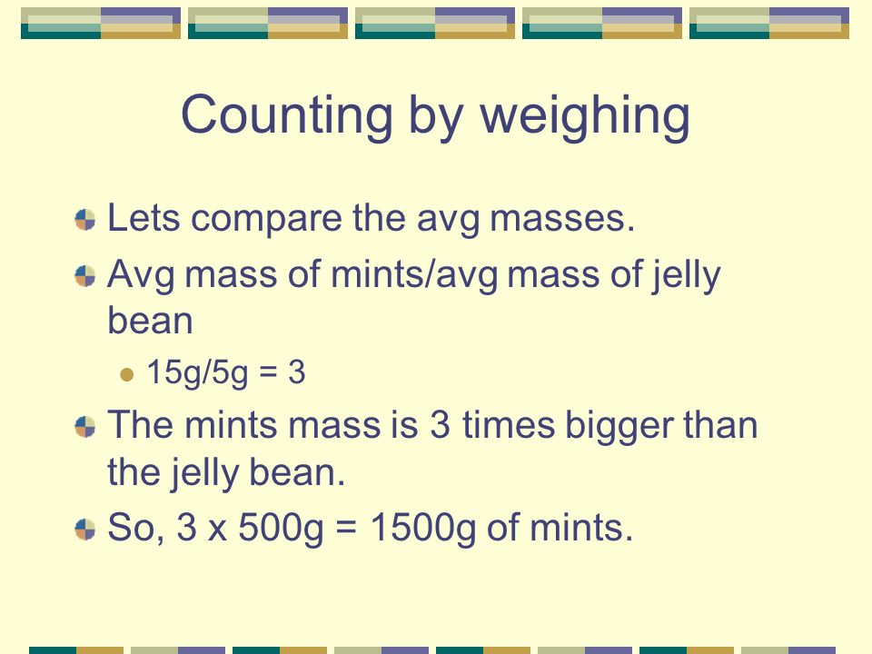 Counting by weighing Lets compare the avg masses.