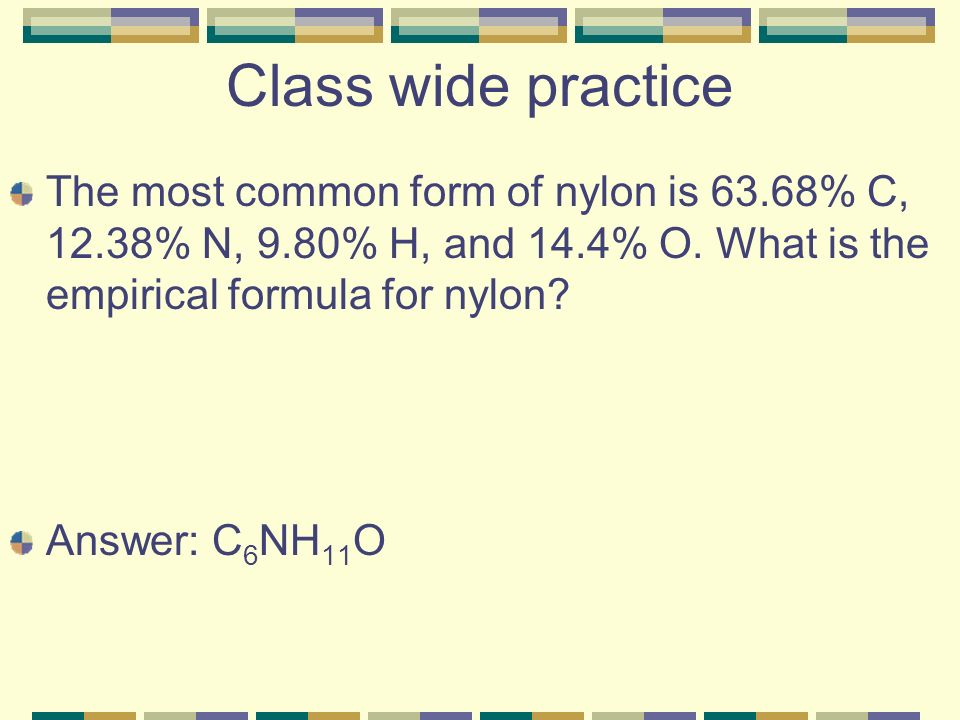 Class wide practice The most common form of nylon is 63.68% C, 12.38% N, 9.80% H, and 14.4% O. What is the empirical formula for nylon