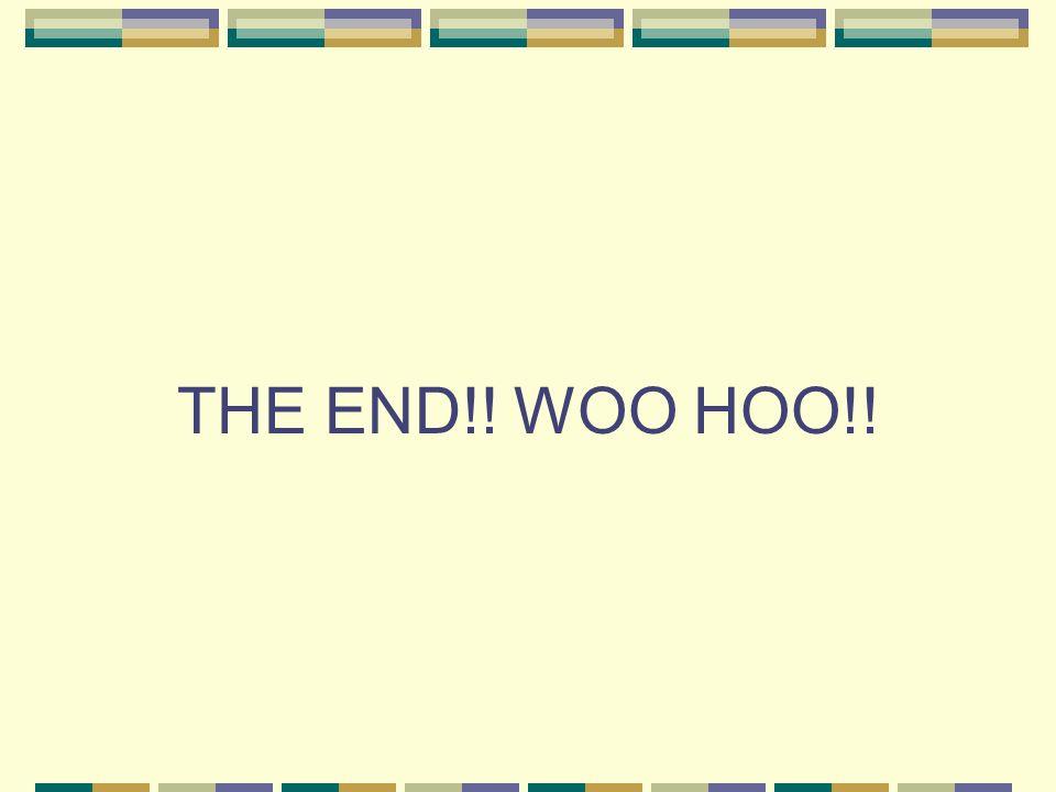 THE END!! WOO HOO!!