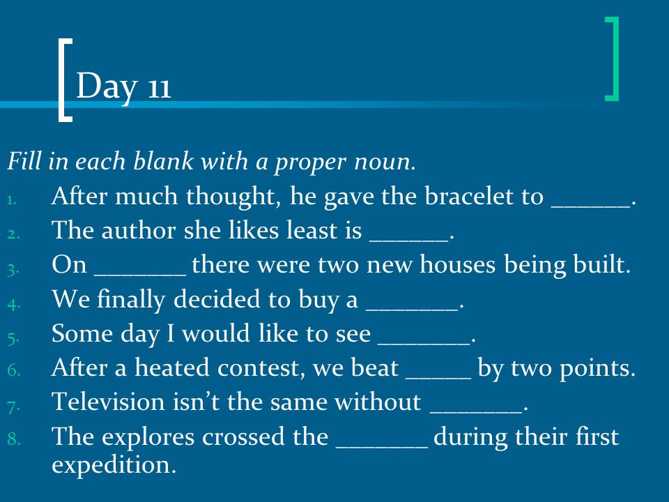 Day 11 Fill in each blank with a proper noun.