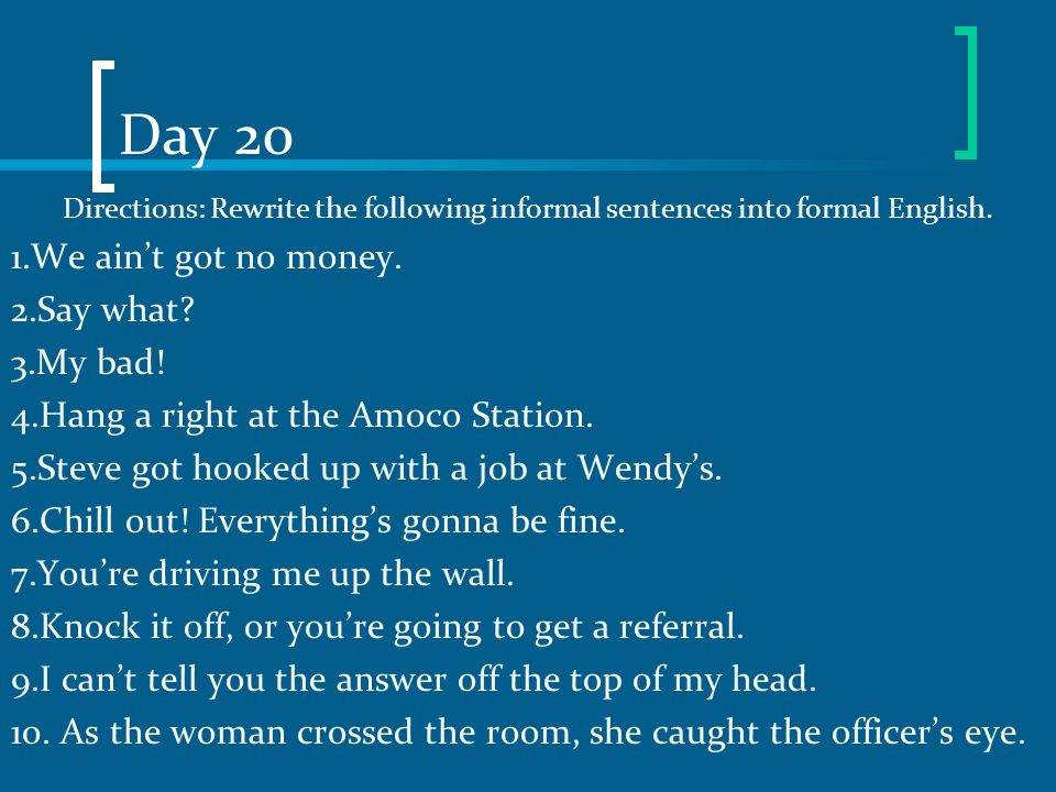 Day 20 1.We ain't got no money. 2.Say what 3.My bad!