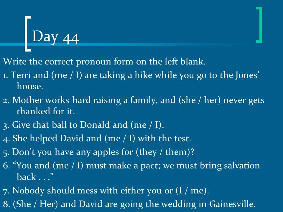 Day 44 Write the correct pronoun form on the left blank.