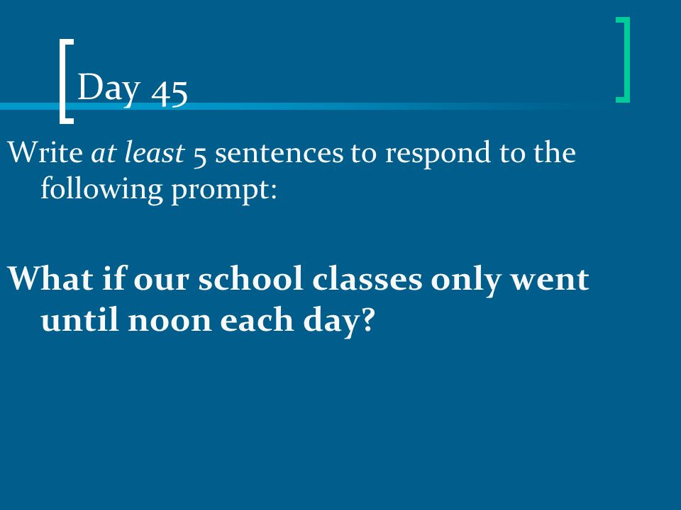 Day 45 What if our school classes only went until noon each day
