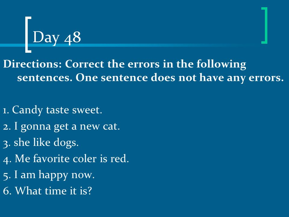 Day 48 Directions: Correct the errors in the following sentences. One sentence does not have any errors.