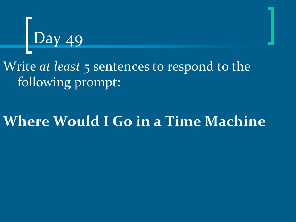 Day 49 Where Would I Go in a Time Machine