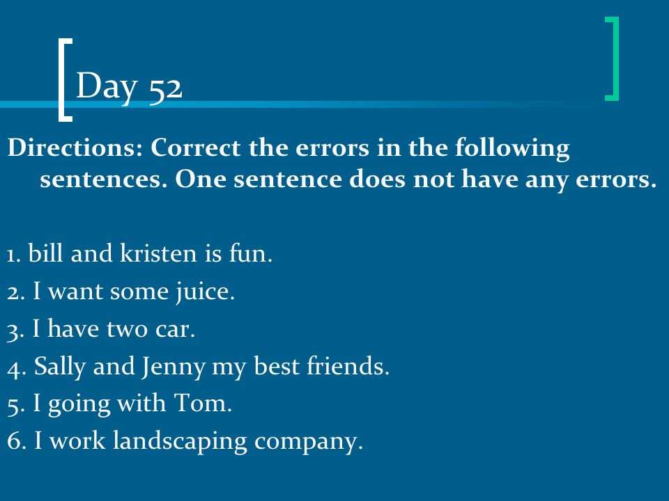 Day 52 Directions: Correct the errors in the following sentences. One sentence does not have any errors.
