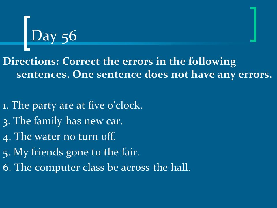 Day 56 Directions: Correct the errors in the following sentences. One sentence does not have any errors.