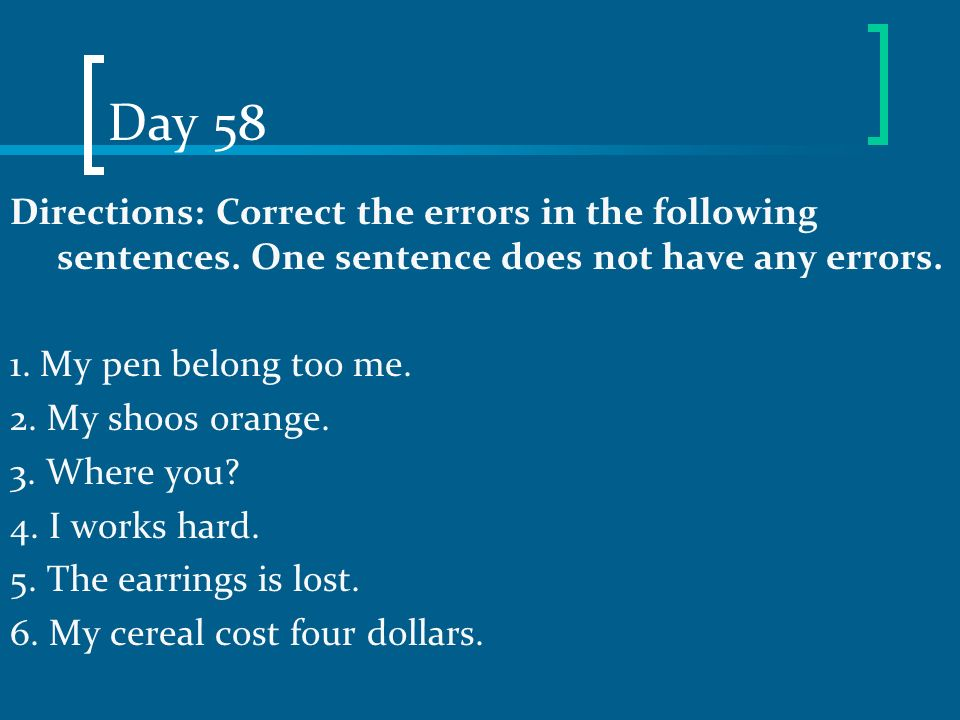 Day 58 Directions: Correct the errors in the following sentences. One sentence does not have any errors.