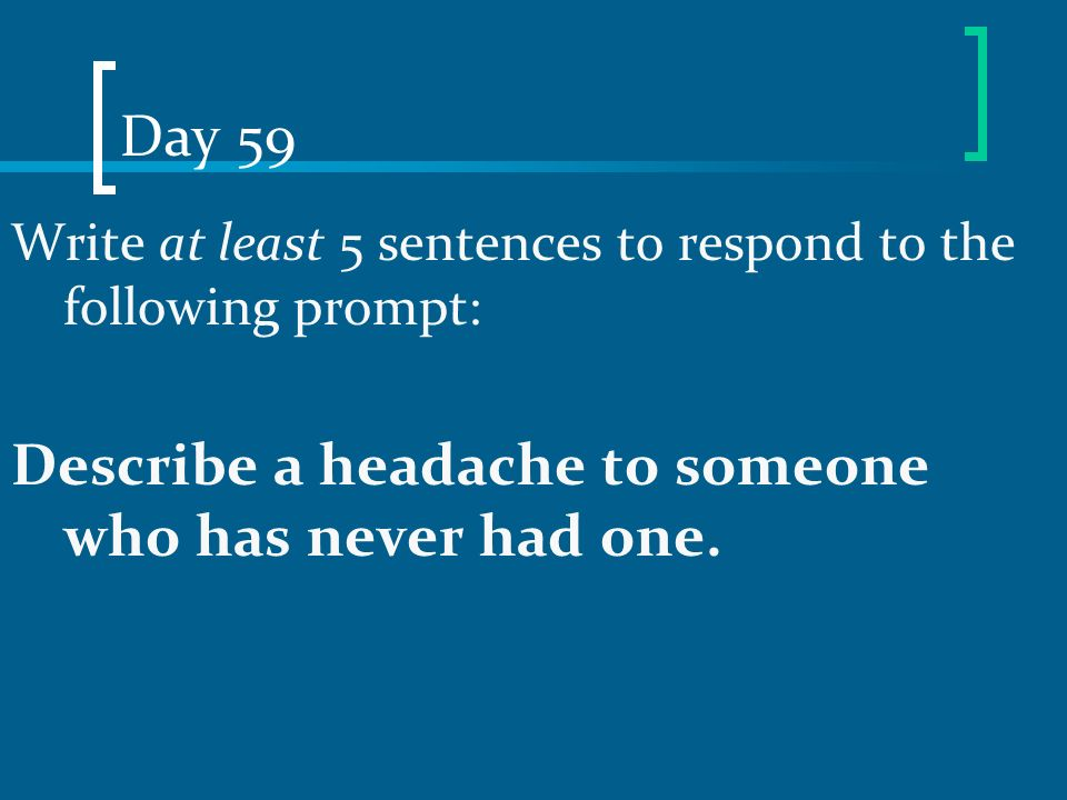 Describe a headache to someone who has never had one.