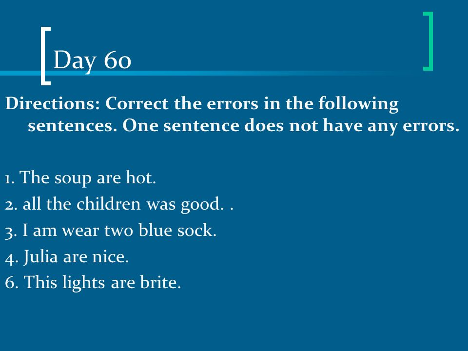 Day 60 Directions: Correct the errors in the following sentences. One sentence does not have any errors.