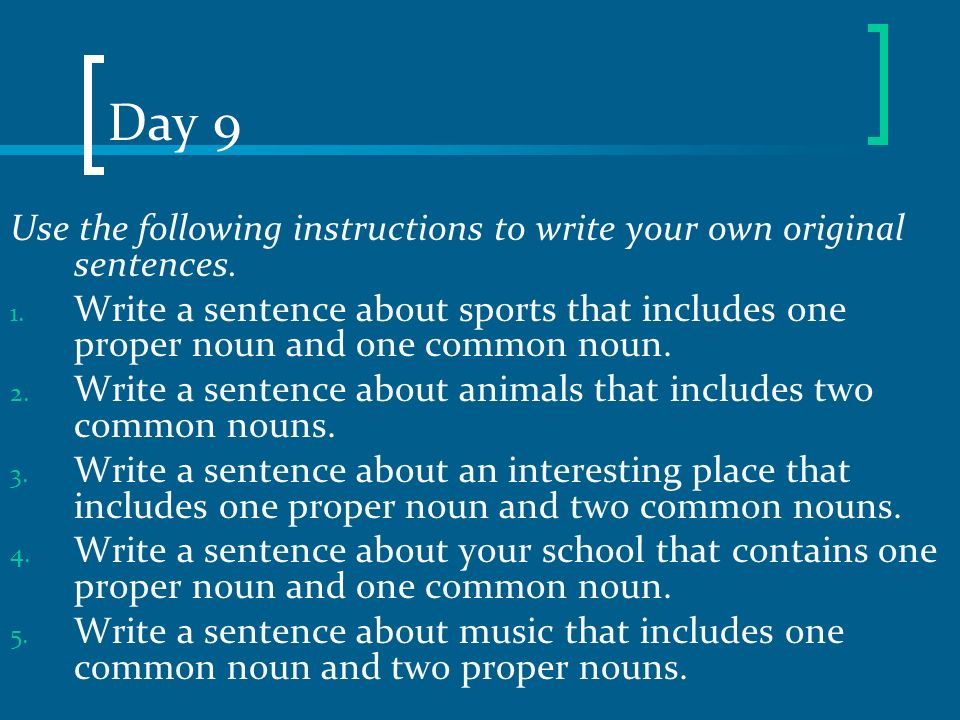 Day 9 Use the following instructions to write your own original sentences.