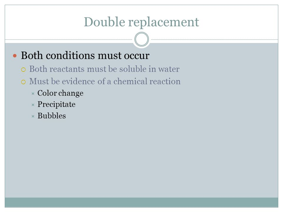 Double replacement Both conditions must occur