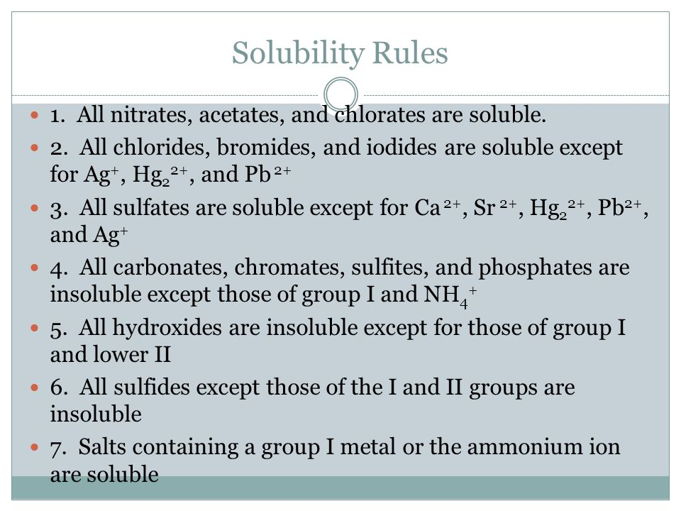Solubility Rules 1. All nitrates, acetates, and chlorates are soluble.
