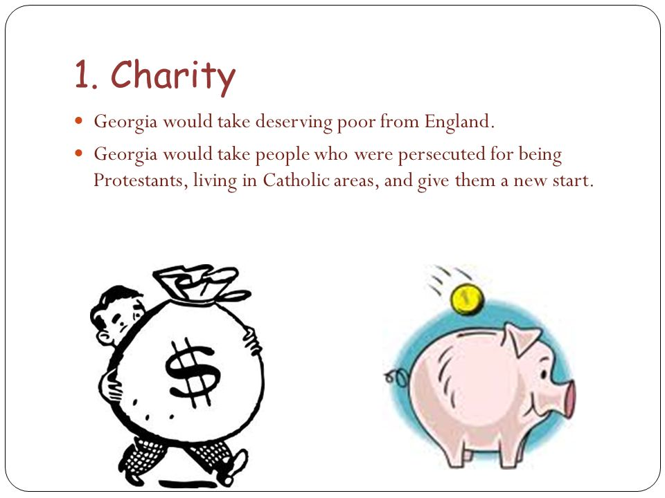 1. Charity Georgia would take deserving poor from England.