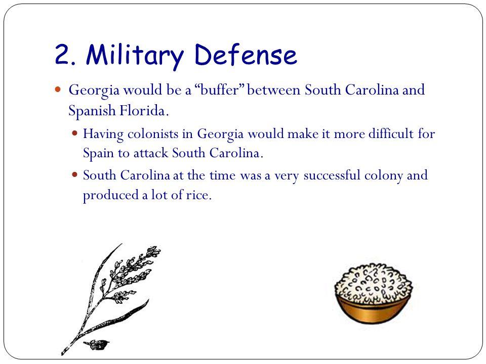 2. Military Defense Georgia would be a buffer between South Carolina and Spanish Florida.