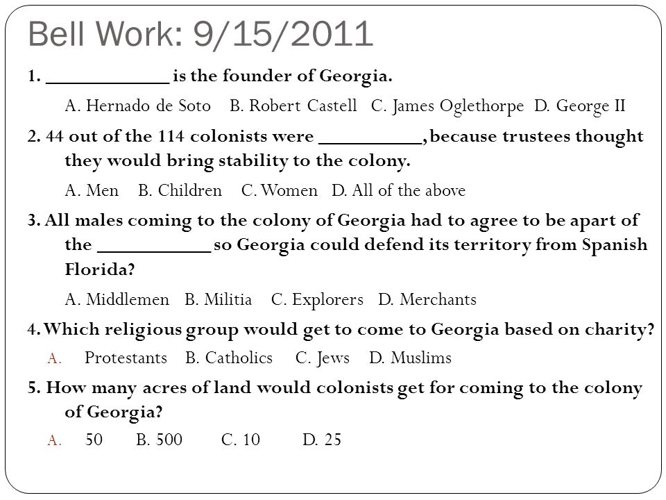 Bell Work: 9/15/2011 1. ____________ is the founder of Georgia.