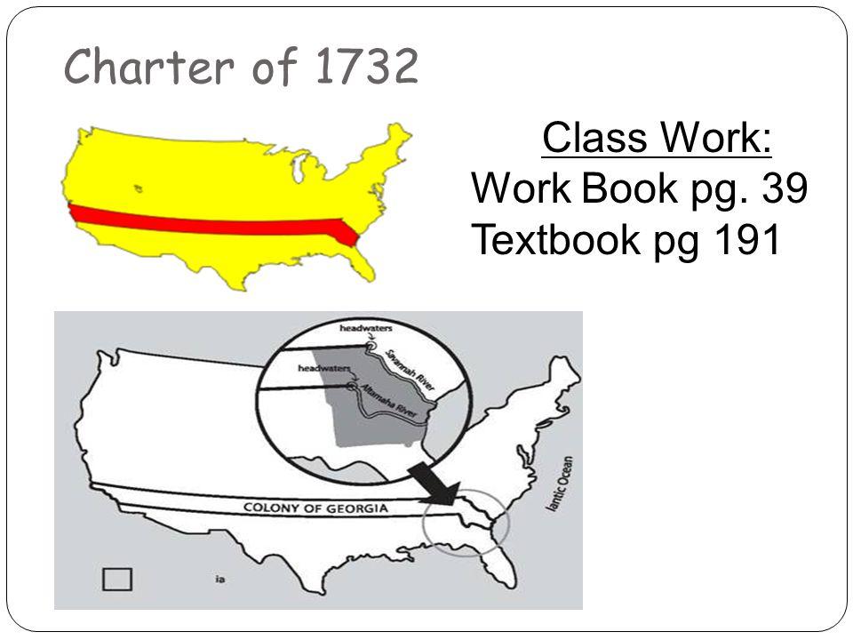 Charter of 1732 Class Work: Work Book pg. 39 Textbook pg 191