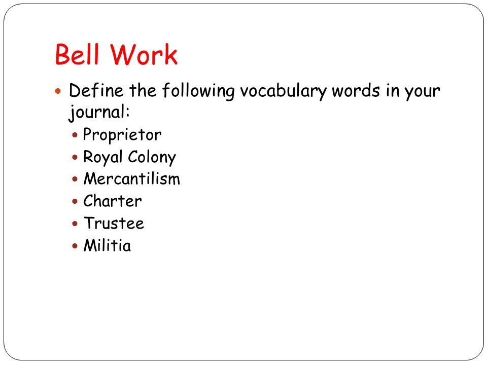 Bell Work Define the following vocabulary words in your journal: