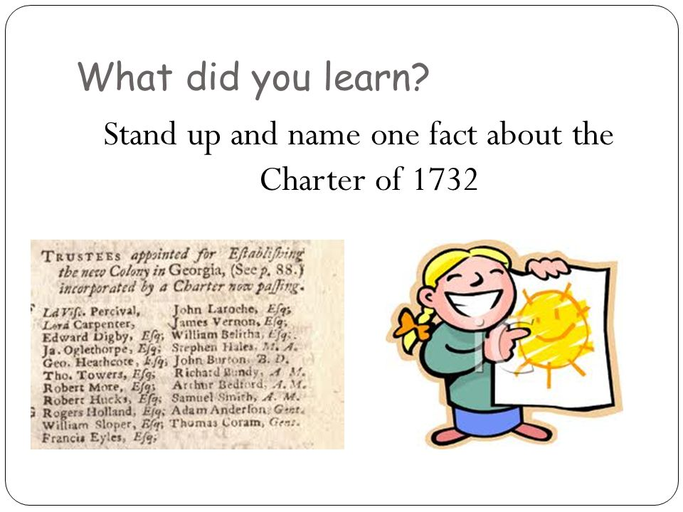 Stand up and name one fact about the Charter of 1732