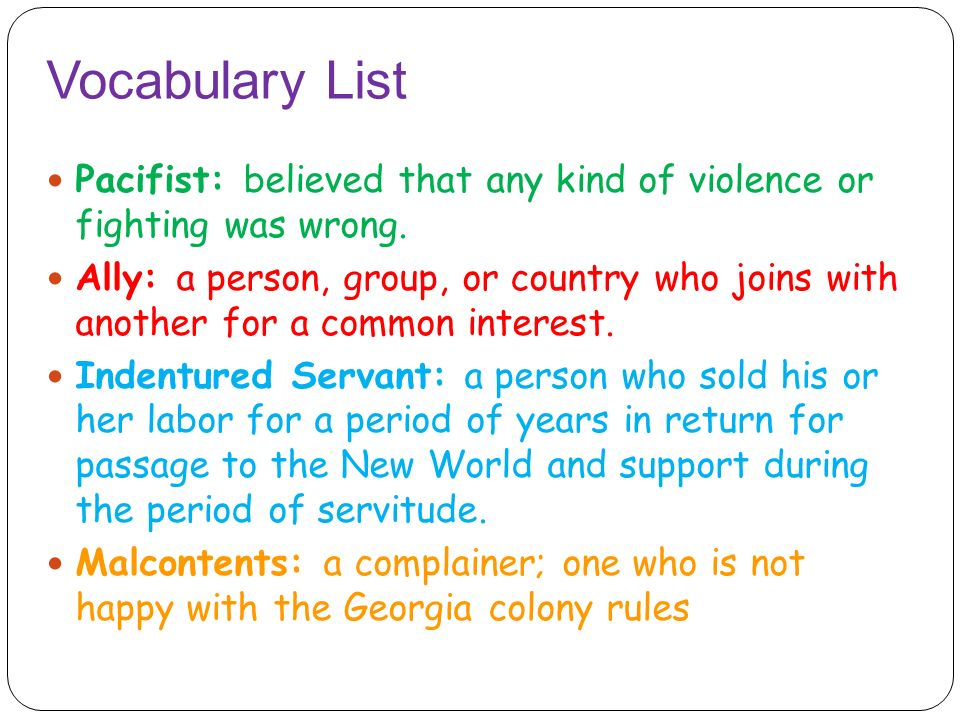 Vocabulary List Pacifist: believed that any kind of violence or fighting was wrong.