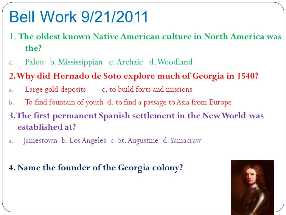 Bell Work 9/21/2011 1. The oldest known Native American culture in North America was the Paleo b. Mississippian c. Archaic d. Woodland.