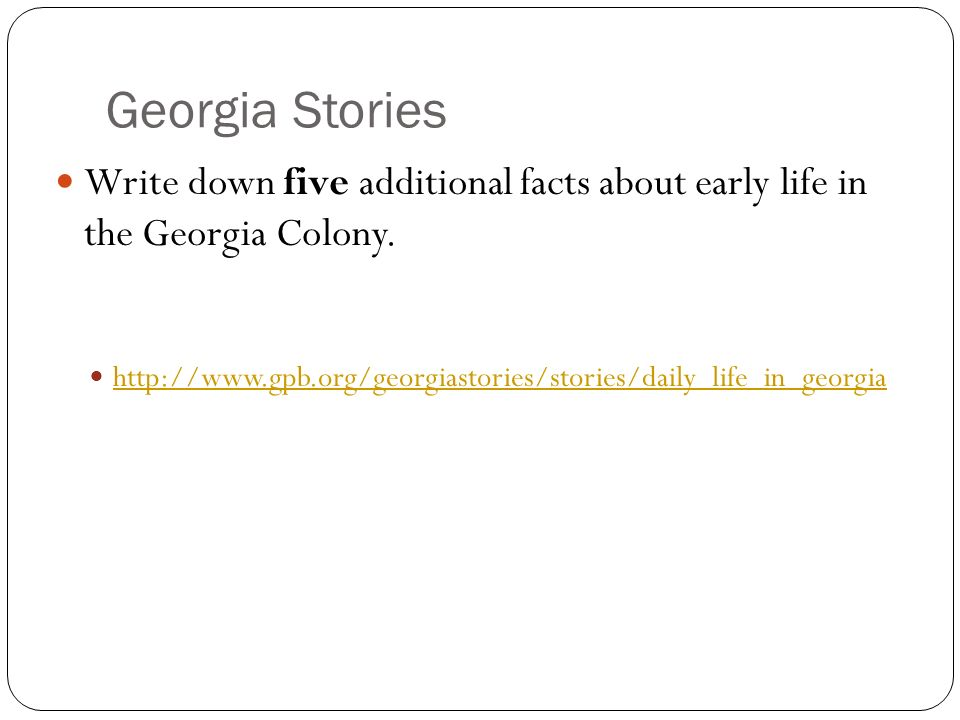 Georgia Stories Write down five additional facts about early life in the Georgia Colony.