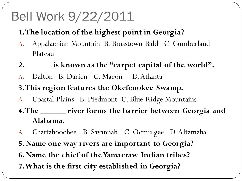Bell Work 9/22/2011 1. The location of the highest point in Georgia