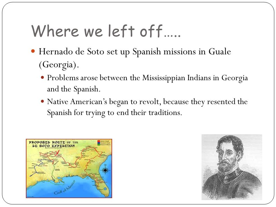 Where we left off….. Hernado de Soto set up Spanish missions in Guale (Georgia).