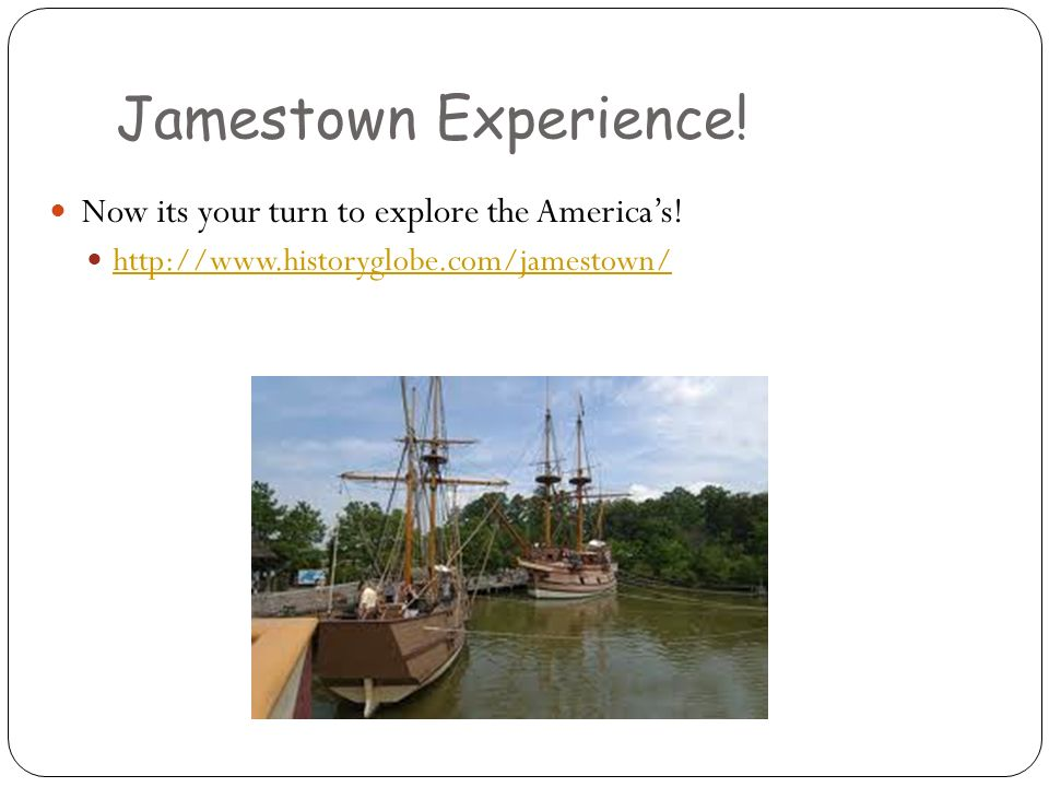 Jamestown Experience! Now its your turn to explore the America's!