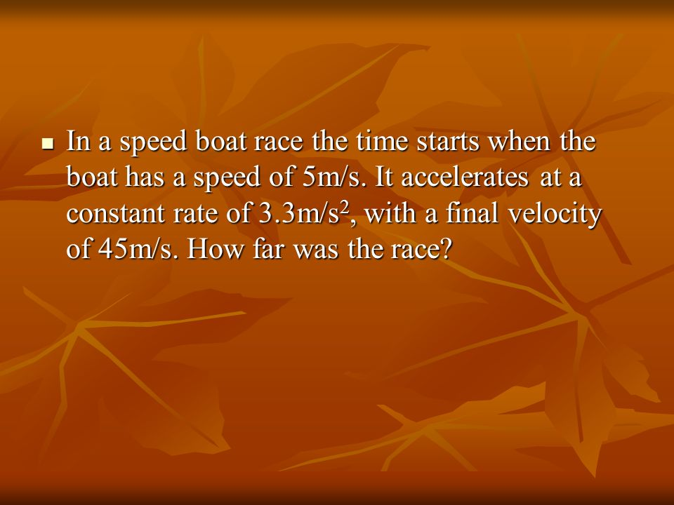 In a speed boat race the time starts when the boat has a speed of 5m/s
