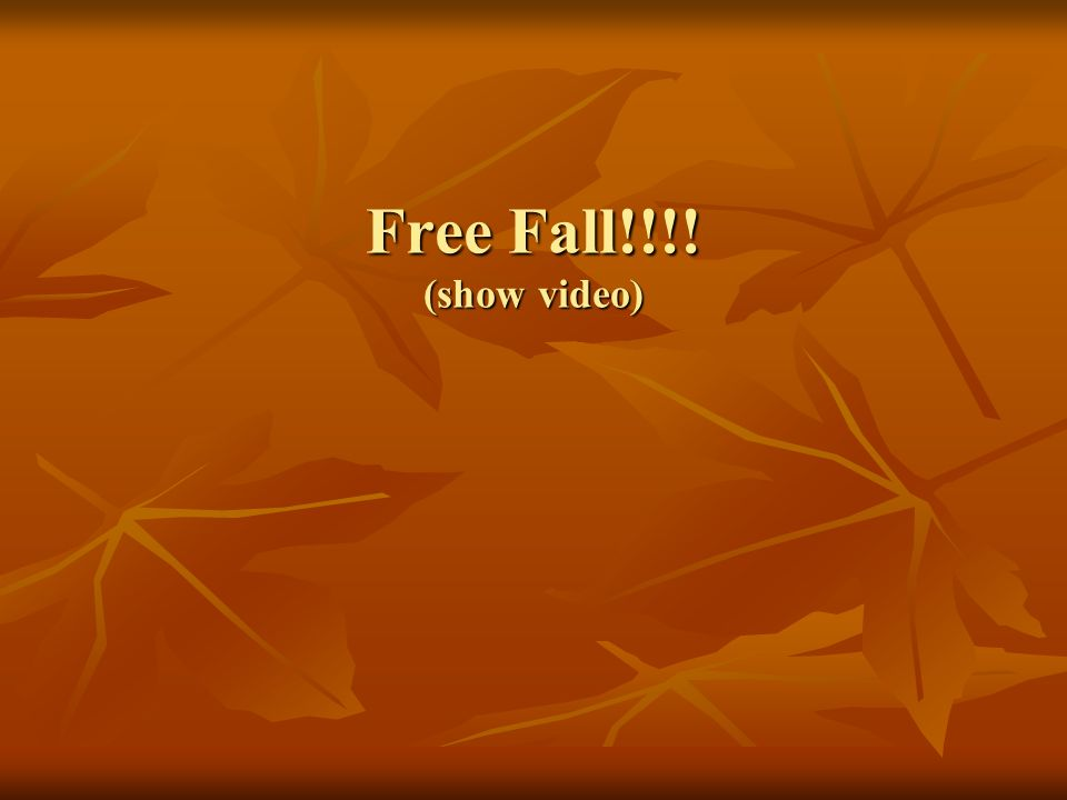 Free Fall!!!! (show video)