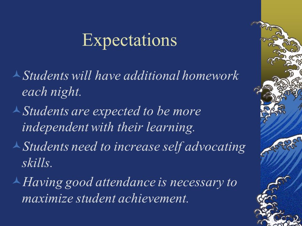 Expectations Students will have additional homework each night.