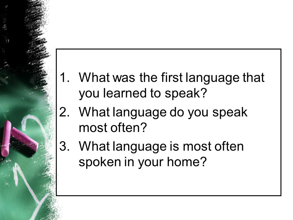 What was the first language that you learned to speak