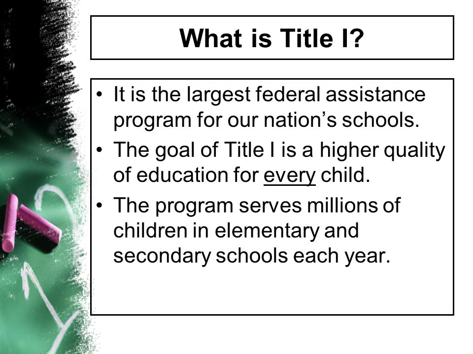 What is Title I It is the largest federal assistance program for our nation's schools.