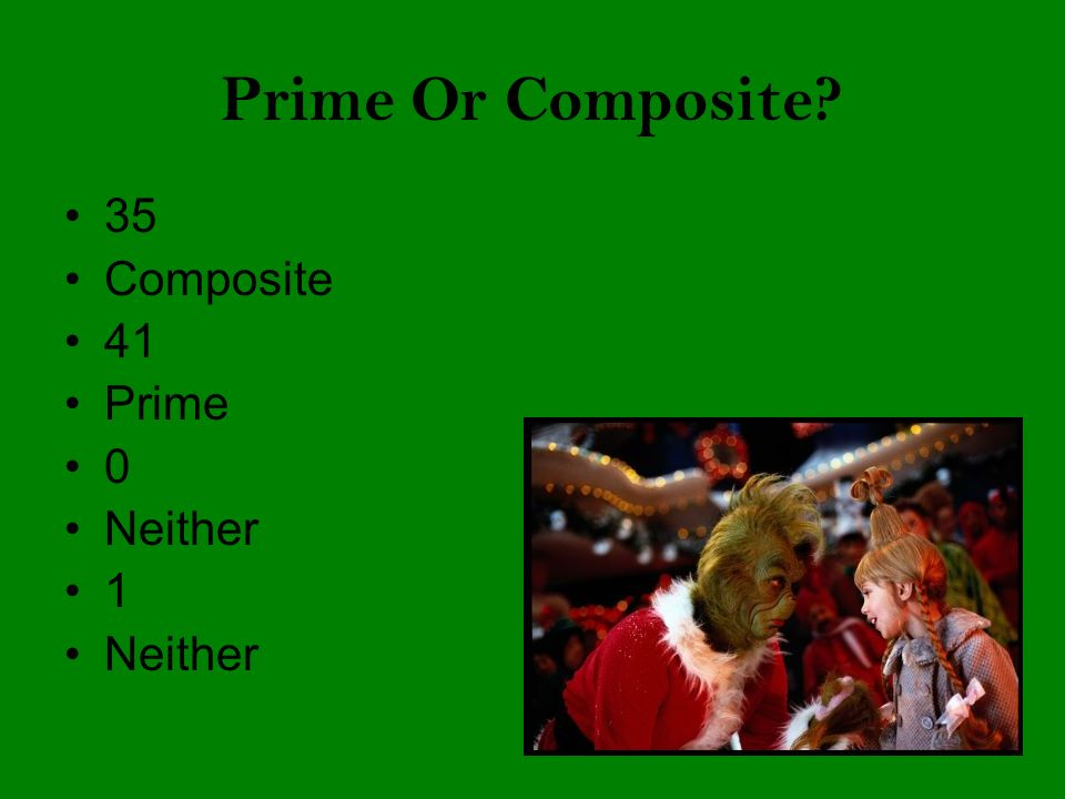 Prime Or Composite. 35. Composite. 41. Prime.
