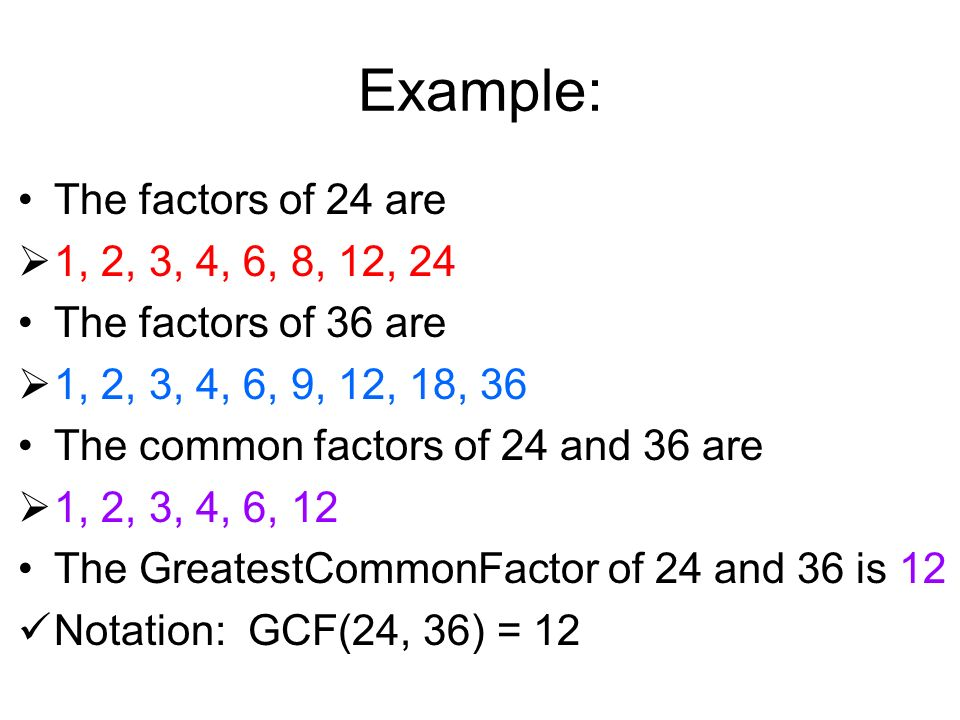 Example: The factors of 24 are 1, 2, 3, 4, 6, 8, 12, 24