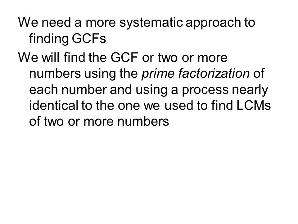 We need a more systematic approach to finding GCFs