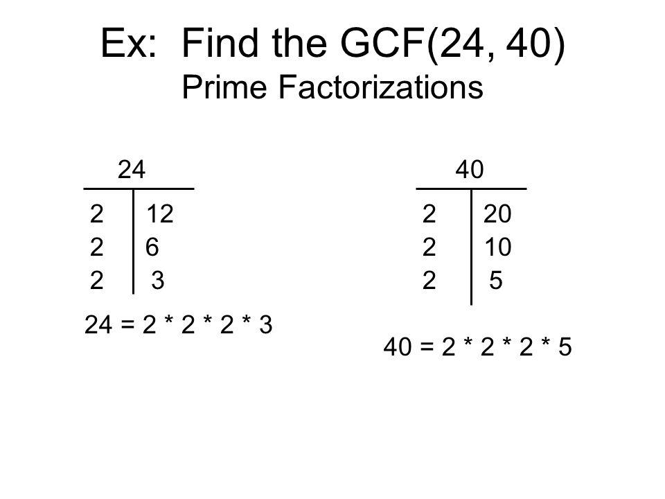 Ex: Find the GCF(24, 40) Prime Factorizations