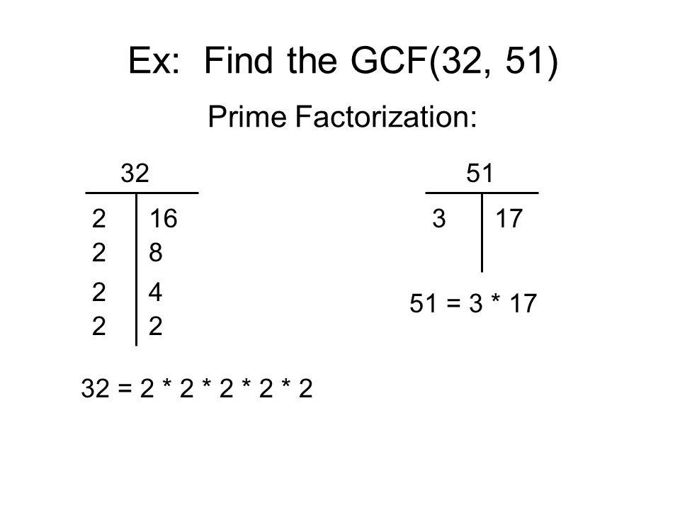 Ex: Find the GCF(32, 51) Prime Factorization: